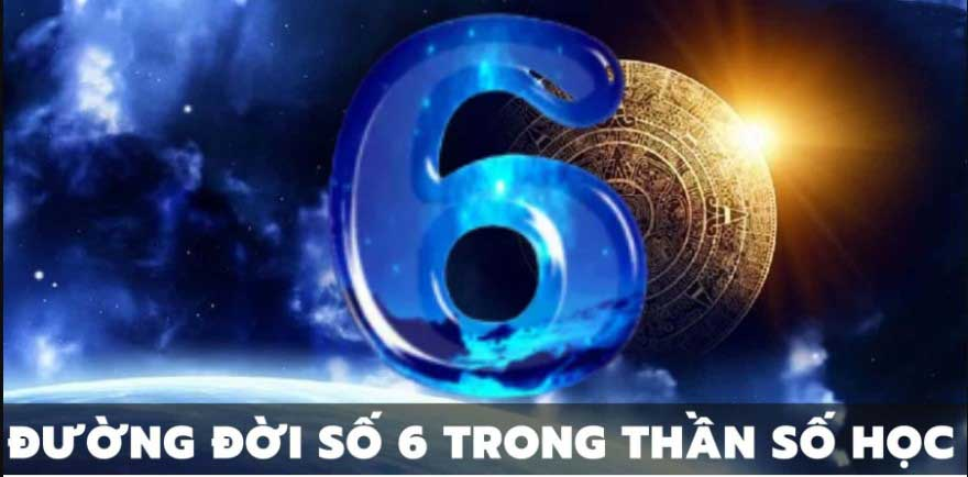 ý nghĩa đường đời số 6 trong thần số học